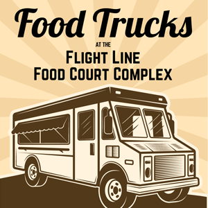 ¬Enjoy delicious lunchtime food truck offerings at the Flight Line Food Court Complex!