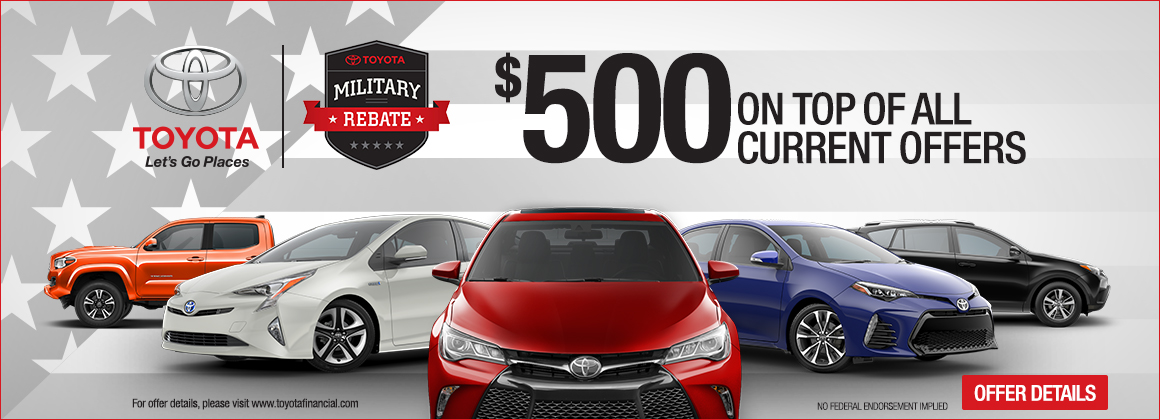 Toyota Military Rebate. $500 on top of all current offers. Click for offer details. No Federal Endoresment Implied.